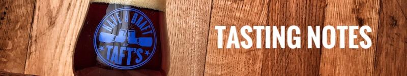 Taft's Tasting Notes